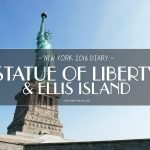 USA 2016 Travel Diary: Behold the Statue of Liberty & Ellis Island